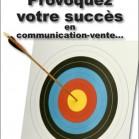 Provoquez votre succès en communication-vente