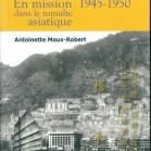 Henri Maux. En mission dans le tumulte asiatique 1945-1950