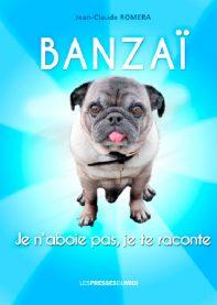 Banzaï, Je n'aboie pas, je raconte