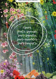 Fleurs, fruits, légumes, leurs légendes, leurs anecdotes leurs bienfaits.