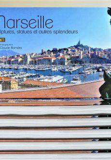 Marseille. Sculptures, statues et autres splendeurs - Volume 1