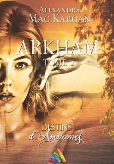 Destins d'Amazones Arkham Tome 2